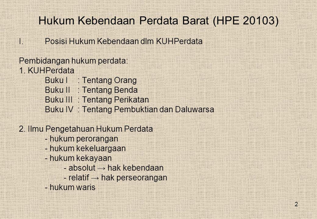 2 Hukum Kebendaan Perdata Barat (HPE 20103) I.Posisi Hukum Kebendaan dlm KUHPerdata Pembidangan hukum perdata: 1.