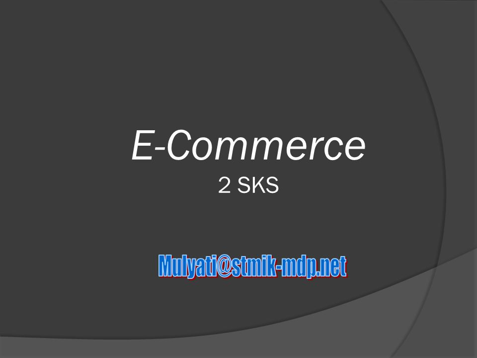 Resiko pada e-Commerce 1.Kehilangan financial secara langsung 2.
