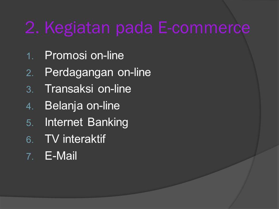 2. Kegiatan pada E-commerce 1. Promosi on-line 2.