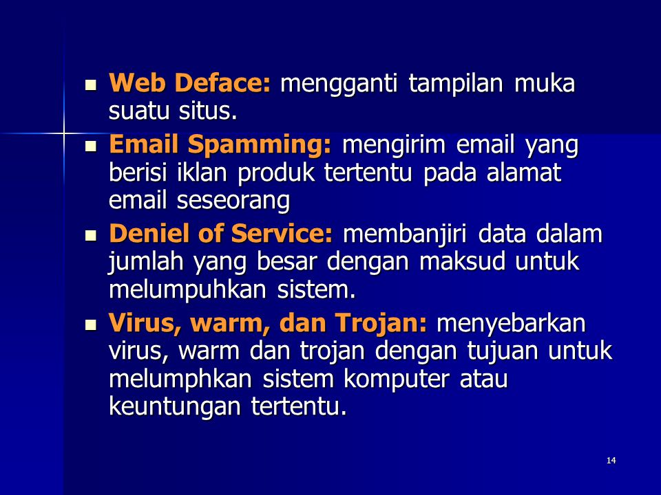 14 Web Deface: mengganti tampilan muka suatu situs. Web Deface: mengganti tampilan muka suatu situs. Email Spamming: mengirim email yang berisi iklan