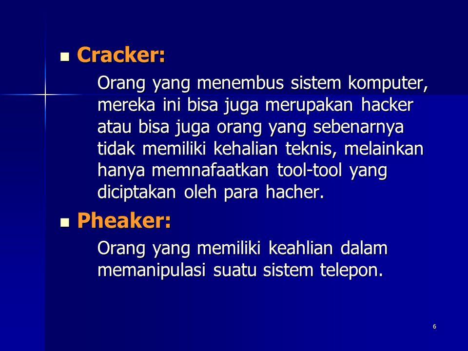 6 Cracker: Cracker: Orang yang menembus sistem komputer, mereka ini bisa juga merupakan hacker atau bisa juga orang yang sebenarnya tidak memiliki keh