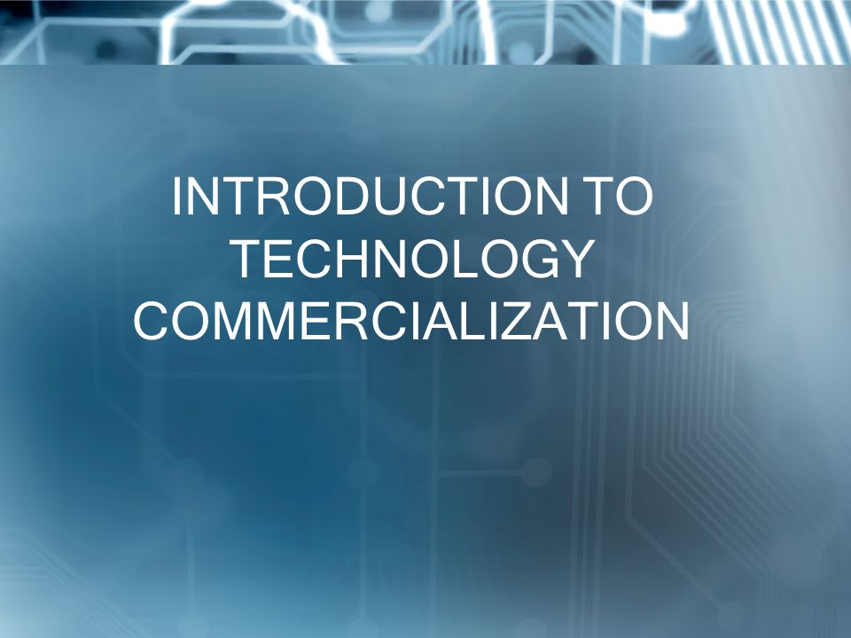 INTRODUCTION TO TECHNOLOGY COMMERCIALIZATION