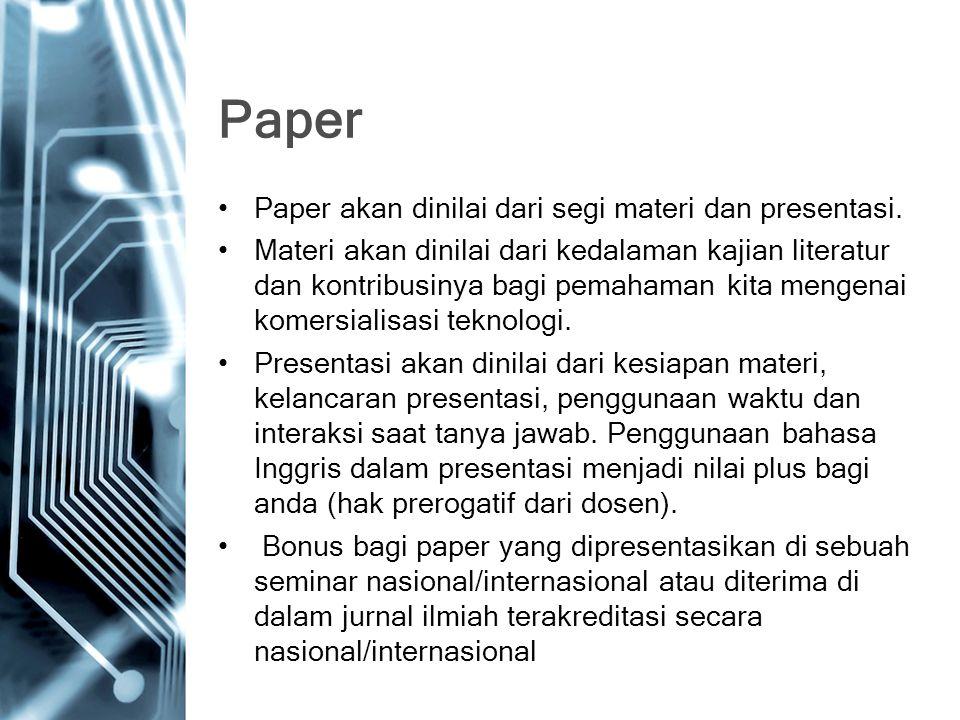 Paper Paper akan dinilai dari segi materi dan presentasi. Materi akan dinilai dari kedalaman kajian literatur dan kontribusinya bagi pemahaman kita me