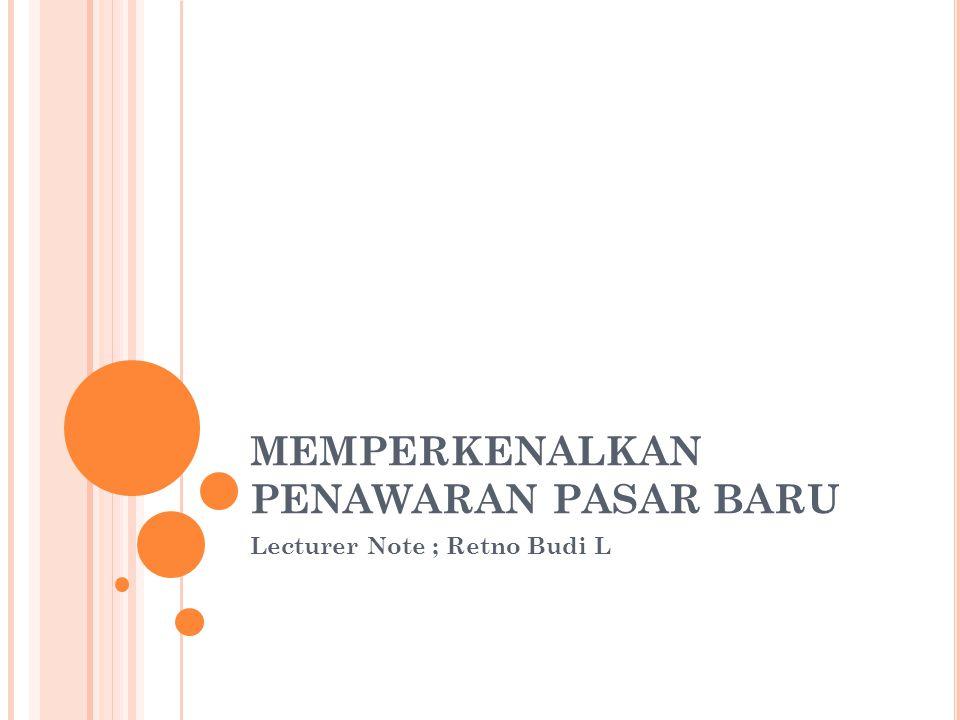 MEMPERKENALKAN PENAWARAN PASAR BARU Lecturer Note ; Retno Budi L