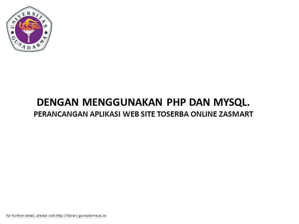 DENGAN MENGGUNAKAN PHP DAN MYSQL. PERANCANGAN APLIKASI WEB SITE TOSERBA ONLINE ZASMART for further detail, please visit http://library.gunadarma.ac.id
