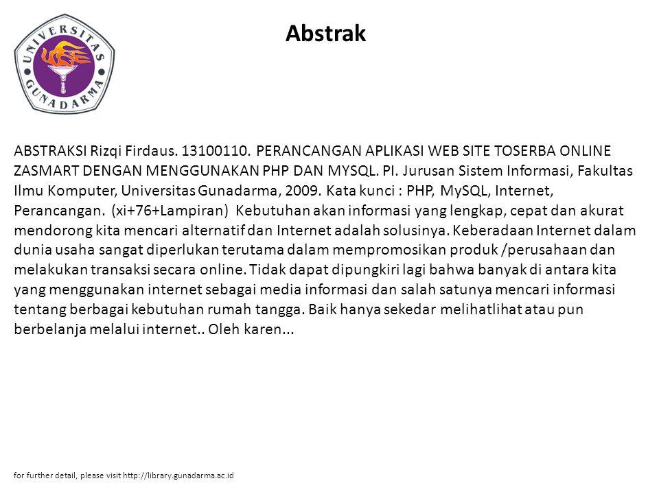 Abstrak ABSTRAKSI Rizqi Firdaus. 13100110. PERANCANGAN APLIKASI WEB SITE TOSERBA ONLINE ZASMART DENGAN MENGGUNAKAN PHP DAN MYSQL. PI. Jurusan Sistem I