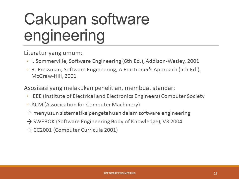 Cakupan software engineering Literatur yang umum: ◦I. Sommerville, Software Engineering (6th Ed.), Addison-Wesley, 2001 ◦R. Pressman, Software Enginee