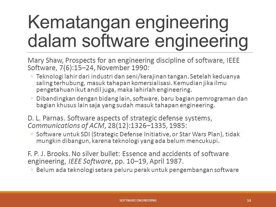 Kematangan engineering dalam software engineering Mary Shaw, Prospects for an engineering discipline of software, IEEE Software, 7(6):15–24, November