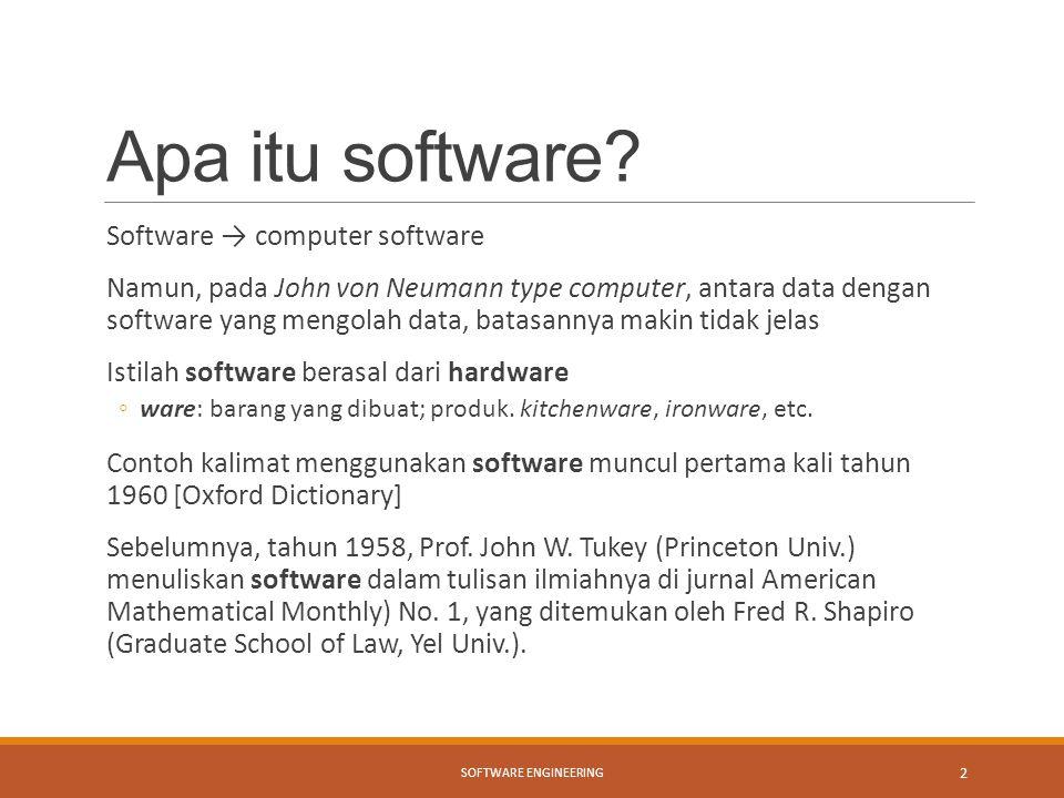 Apa itu software? Software → computer software Namun, pada John von Neumann type computer, antara data dengan software yang mengolah data, batasannya