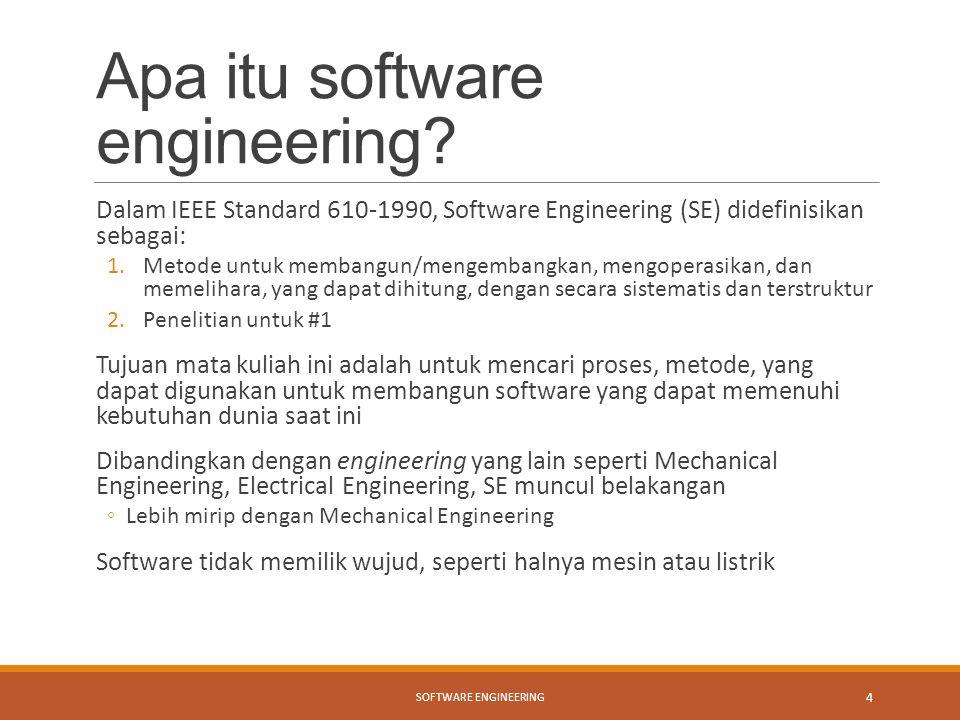 Apa itu software engineering? Dalam IEEE Standard 610-1990, Software Engineering (SE) didefinisikan sebagai: 1.Metode untuk membangun/mengembangkan, m