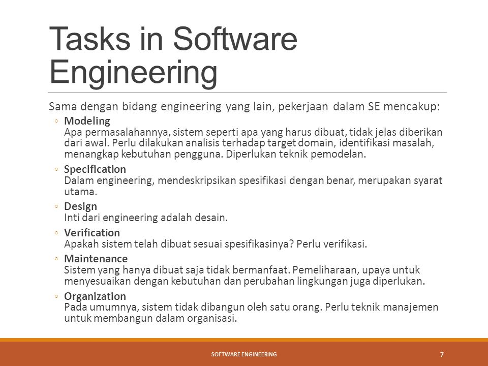 Tasks in Software Engineering Sama dengan bidang engineering yang lain, pekerjaan dalam SE mencakup: ◦Modeling Apa permasalahannya, sistem seperti apa