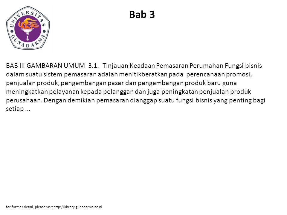 Bab 3 BAB III GAMBARAN UMUM 3.1. Tinjauan Keadaan Pemasaran Perumahan Fungsi bisnis dalam suatu sistem pemasaran adalah menitikberatkan pada perencana