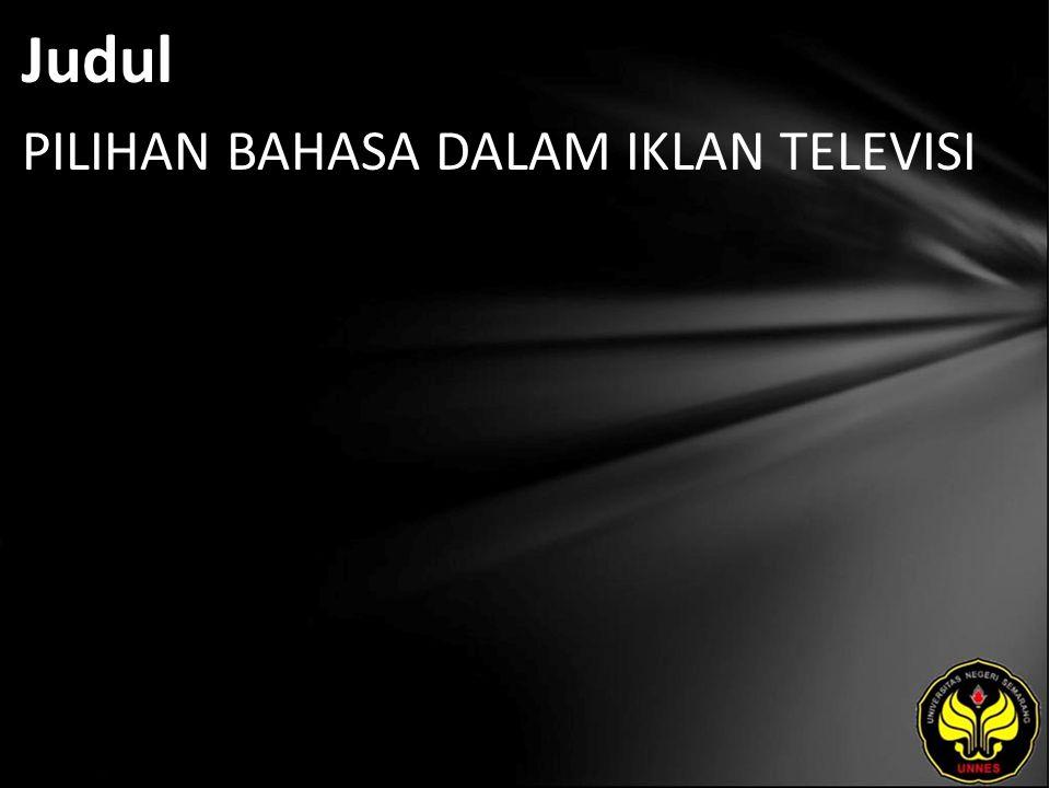 Abstrak Iklan televisi dapat dikaji dari sudut pandang studi bahasa karena pada dasarnya, iklan televisi menggunakan bahasa sebagai sarana penyampai pesan kepada konsumen.