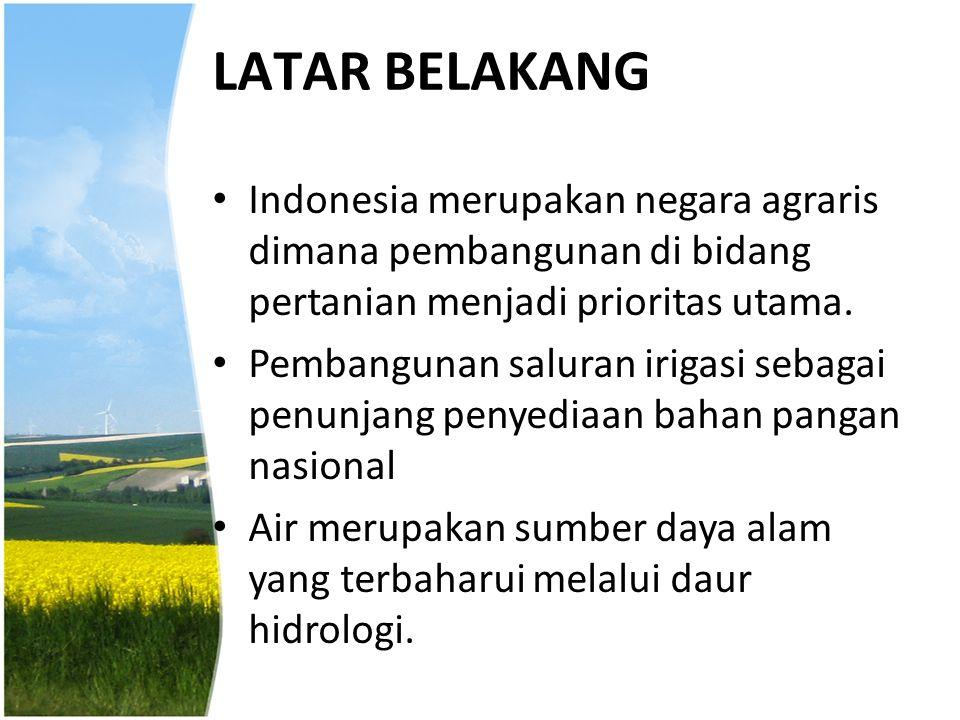 LATAR BELAKANG Indonesia merupakan negara agraris dimana pembangunan di bidang pertanian menjadi prioritas utama. Pembangunan saluran irigasi sebagai