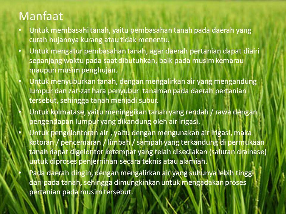 Manfaat Untuk membasahi tanah, yaitu pembasahan tanah pada daerah yang curah hujannya kurang atau tidak menentu. Untuk mengatur pembasahan tanah, agar