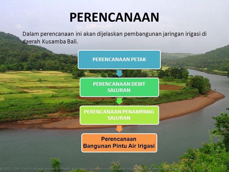 PERENCANAAN Dalam perencanaan ini akan dijelaskan pembangunan jaringan irigasi di daerah Kusamba Bali. PERENCANAAN PETAK PERENCANAAN DEBIT SALURAN PER