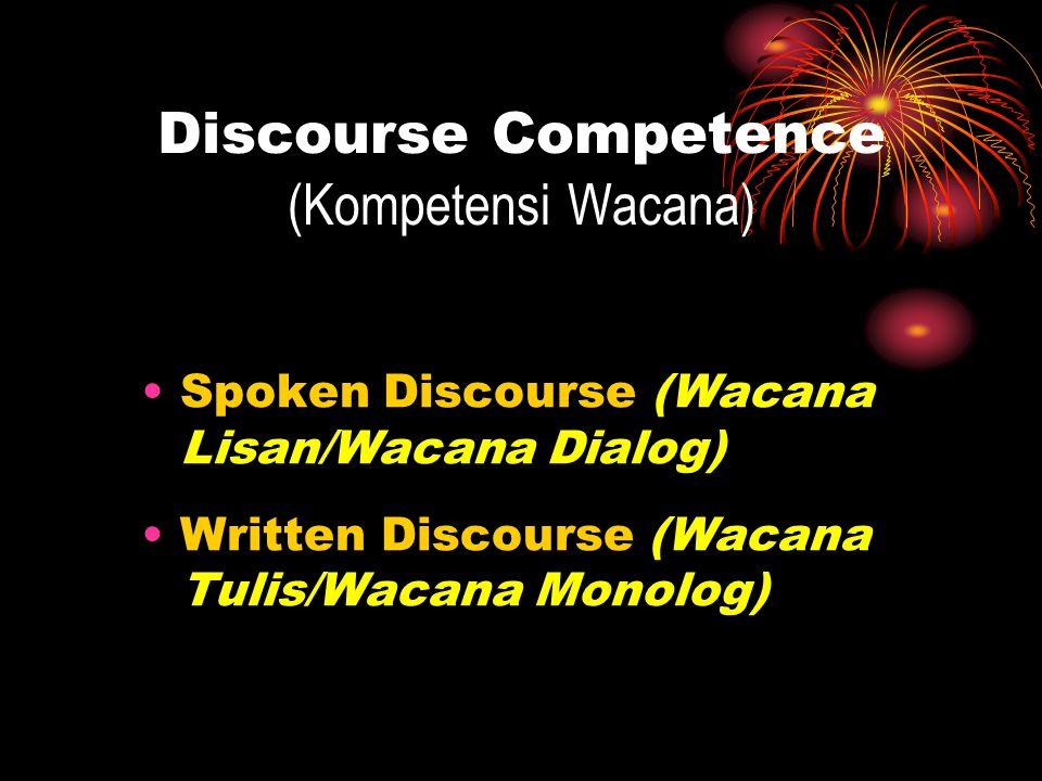 Discourse Competence (Kompetensi Wacana) Spoken Discourse (Wacana Lisan/Wacana Dialog) Written Discourse (Wacana Tulis/Wacana Monolog)