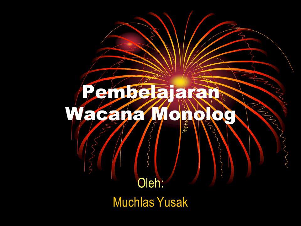 Pembelajaran Wacana Monolog Oleh: Muchlas Yusak