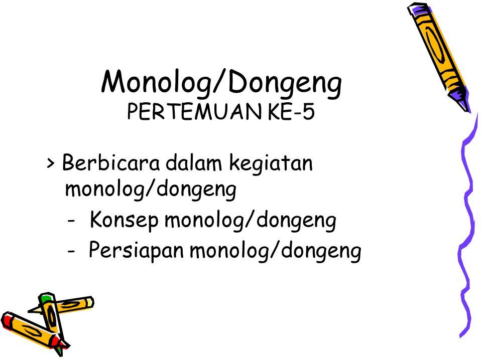 Monolog/Dongeng PERTEMUAN KE-5 > Berbicara dalam kegiatan monolog/dongeng - Konsep monolog/dongeng - Persiapan monolog/dongeng