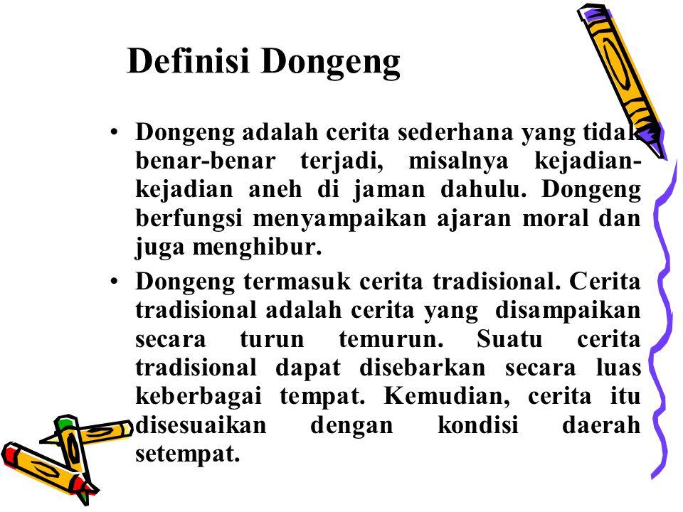Definisi Dongeng Dongeng adalah cerita sederhana yang tidak benar-benar terjadi, misalnya kejadian- kejadian aneh di jaman dahulu. Dongeng berfungsi m