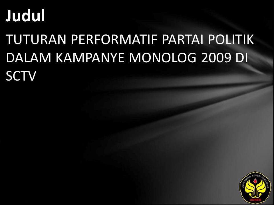 Judul TUTURAN PERFORMATIF PARTAI POLITIK DALAM KAMPANYE MONOLOG 2009 DI SCTV