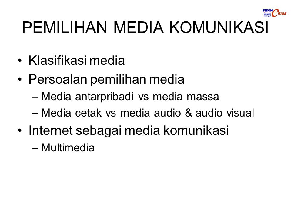 PEMILIHAN MEDIA KOMUNIKASI Klasifikasi media Persoalan pemilihan media –Media antarpribadi vs media massa –Media cetak vs media audio & audio visual I