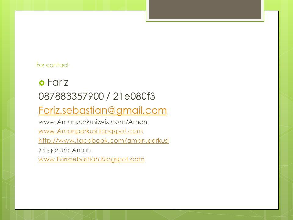 For contact  Fariz 087883357900 / 21e080f3 Fariz.sebastian@gmail.com www.Amanperkusi.wix.com/Aman www.Amanperkusi.blogspot.com http://www.facebook.co