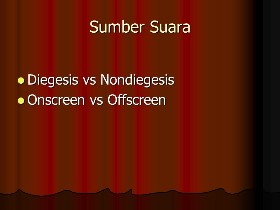 Sumber Suara Diegesis vs Nondiegesis Diegesis vs Nondiegesis Onscreen vs Offscreen Onscreen vs Offscreen