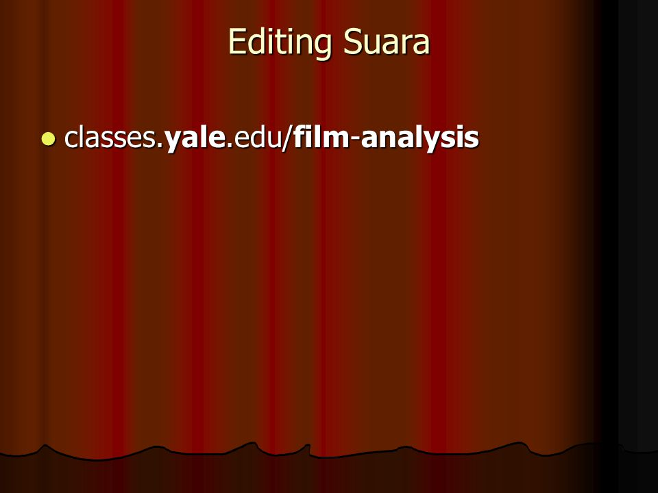 Editing Suara classes.yale.edu/film-analysis classes.yale.edu/film-analysis