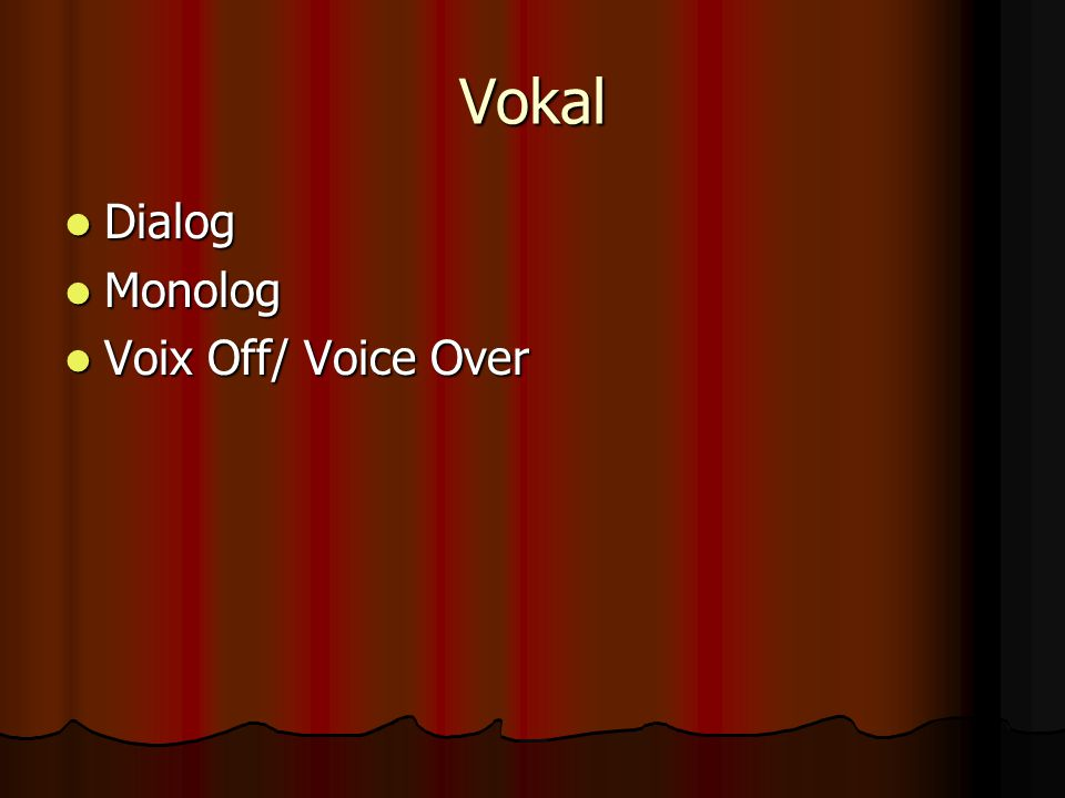 Vokal Dialog Dialog Monolog Monolog Voix Off/ Voice Over Voix Off/ Voice Over
