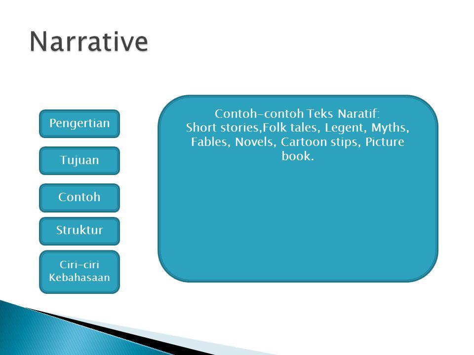 Struktur Teks Naratif: Orientation(pendahuluan cerita): memperkenalkan tokoh-tokoh dalam cerita,latar belakang, kapan dan dimana kejadiannya.
