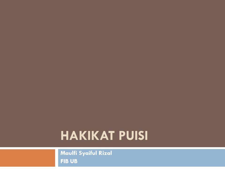 HAKIKAT PUISI Maulfi Syaiful Rizal FIB UB