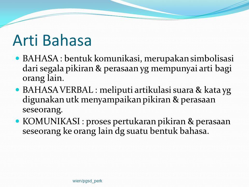 Arti Bahasa BAHASA : bentuk komunikasi, merupakan simbolisasi dari segala pikiran & perasaan yg mempunyai arti bagi orang lain. BAHASA VERBAL : melipu