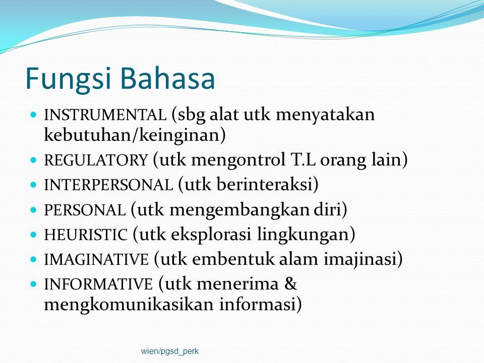 Fungsi Bahasa INSTRUMENTAL (sbg alat utk menyatakan kebutuhan/keinginan) REGULATORY (utk mengontrol T.L orang lain) INTERPERSONAL (utk berinteraksi) P