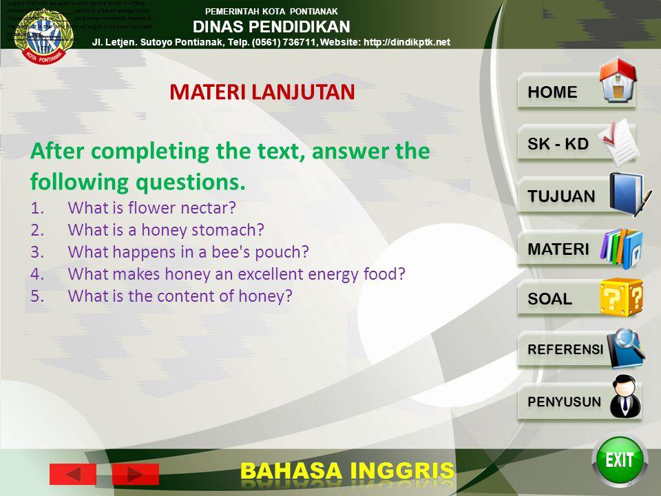 PEMERINTAH KOTA PONTIANAK DINAS PENDIDIKAN Jl. Letjen. Sutoyo Pontianak, Telp. (0561) 736711, Website: http://dindikptk.net 7 Honey is an 8______ beca