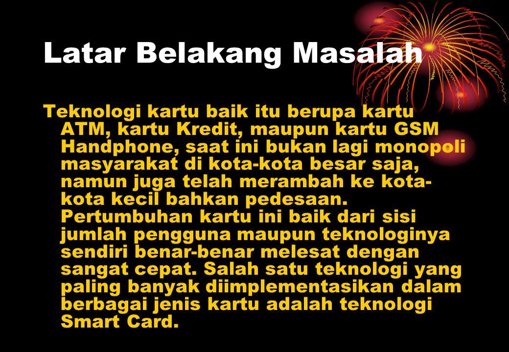 Latar Belakang Masalah 2 Penelitian dalam penulisan ini dilakukan untuk menganalisis Smart Card yang dikeluarkan oleh PT.Bank DKI untuk digunakan sebagai Kartu Tanda Mahasiswa di Universitas Gunadarma yang berbentuk seperti kartu ATM.