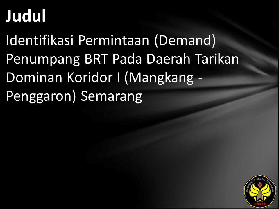 Judul Identifikasi Permintaan (Demand) Penumpang BRT Pada Daerah Tarikan Dominan Koridor I (Mangkang - Penggaron) Semarang
