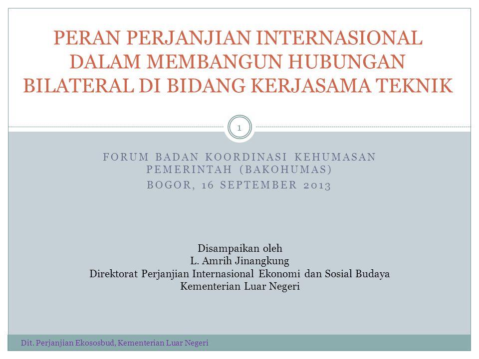 FORUM BADAN KOORDINASI KEHUMASAN PEMERINTAH (BAKOHUMAS) BOGOR, 16 SEPTEMBER 2013 PERAN PERJANJIAN INTERNASIONAL DALAM MEMBANGUN HUBUNGAN BILATERAL DI BIDANG KERJASAMA TEKNIK Disampaikan oleh L.
