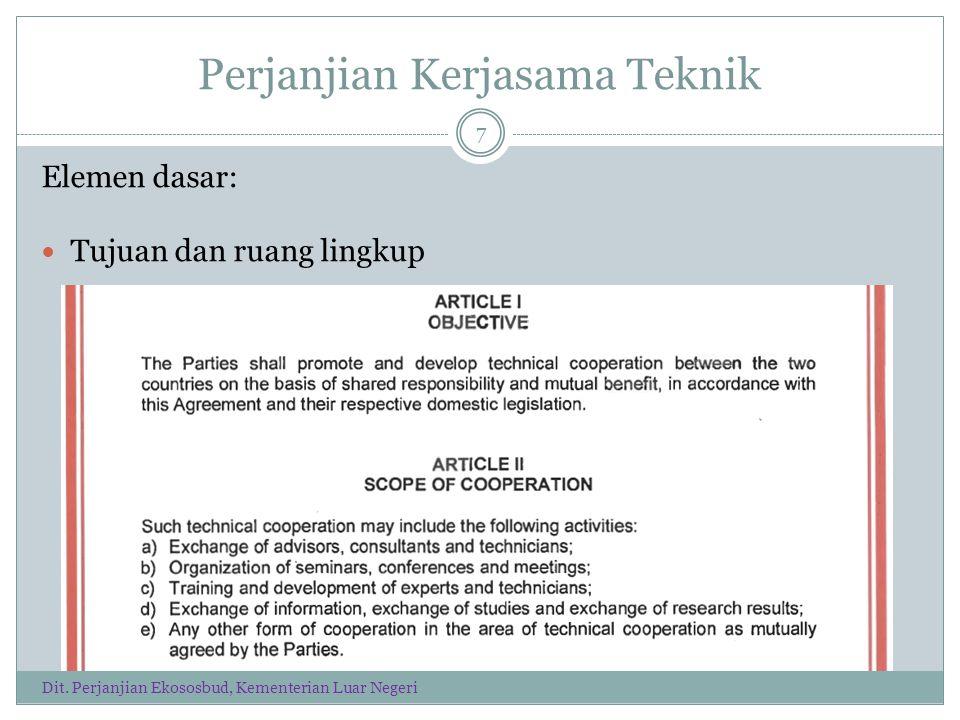 Perjanjian Kerjasama Teknik Hak-hak dan kewajiban: - pendanaan, expertise - perlindungan IPR (transfer teknologi dll) - fasilitas operasional (visa, perpajakan dll) 8 Dit.