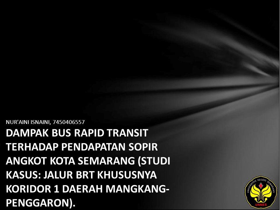 NUR'AINI ISNAINI, 7450406557 DAMPAK BUS RAPID TRANSIT TERHADAP PENDAPATAN SOPIR ANGKOT KOTA SEMARANG (STUDI KASUS: JALUR BRT KHUSUSNYA KORIDOR 1 DAERA