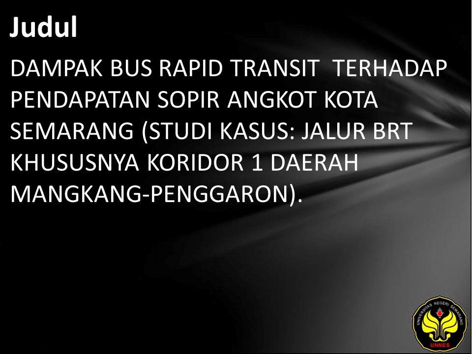 Judul DAMPAK BUS RAPID TRANSIT TERHADAP PENDAPATAN SOPIR ANGKOT KOTA SEMARANG (STUDI KASUS: JALUR BRT KHUSUSNYA KORIDOR 1 DAERAH MANGKANG-PENGGARON).