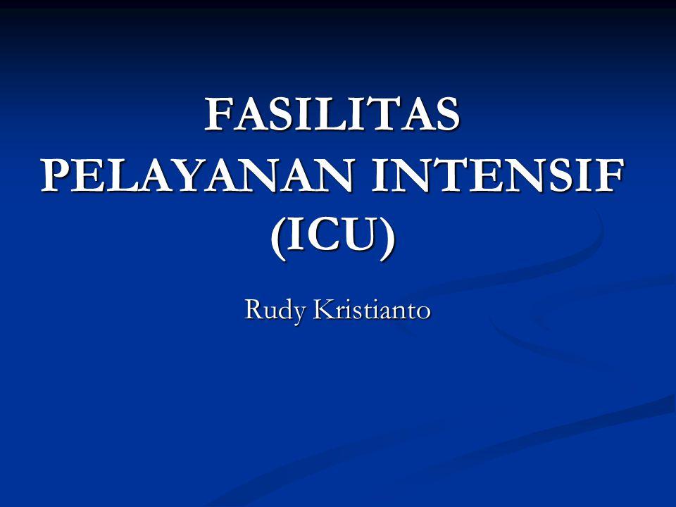 FASILITAS PELAYANAN INTENSIF (ICU)  Rudy Kristianto