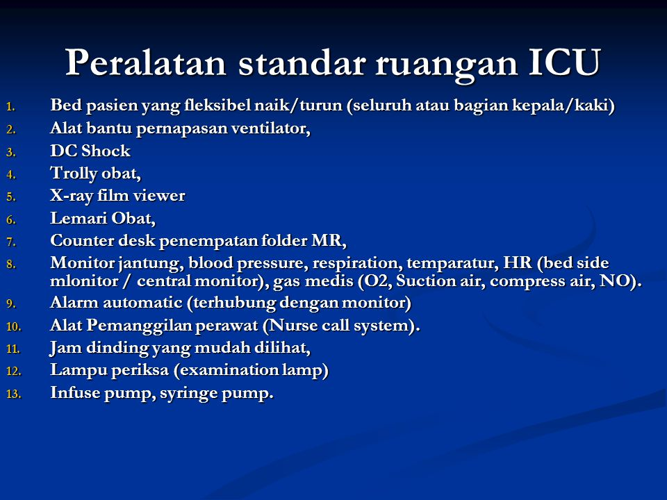 Peralatan standar ruangan ICU 1. Bed pasien yang fleksibel naik/turun (seluruh atau bagian kepala/kaki)  2. Alat bantu pernapasan ventilator, 3. DC S