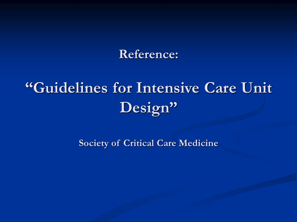Reference: Guidelines for Intensive Care Unit Design Society of Critical Care Medicine
