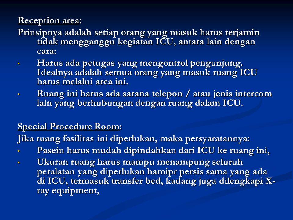 Reception area: Prinsipnya adalah setiap orang yang masuk harus terjamin tidak mengganggu kegiatan ICU, antara lain dengan cara: Harus ada petugas yan
