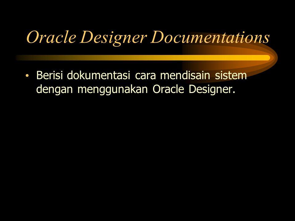 Berisi dokumentasi cara mendisain sistem dengan menggunakan Oracle Designer. Oracle Designer Documentations