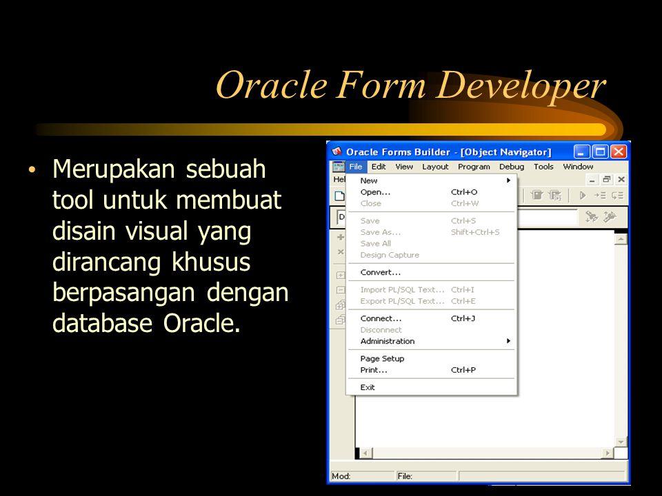 Merupakan sebuah tool untuk membuat disain visual yang dirancang khusus berpasangan dengan database Oracle. Oracle Form Developer