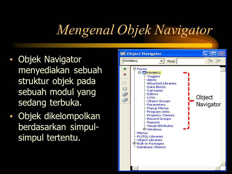 Mengenal Objek Navigator Objek Navigator menyediakan sebuah struktur objek pada sebuah modul yang sedang terbuka. Objek dikelompolkan berdasarkan simp