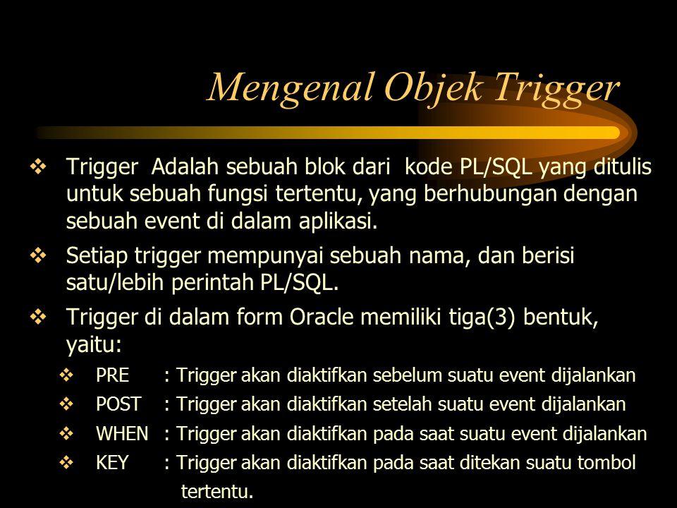  Trigger Adalah sebuah blok dari kode PL/SQL yang ditulis untuk sebuah fungsi tertentu, yang berhubungan dengan sebuah event di dalam aplikasi.  Set