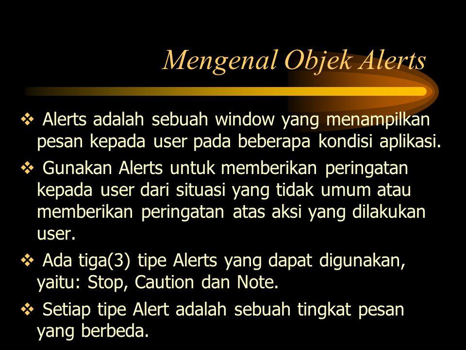  Alerts adalah sebuah window yang menampilkan pesan kepada user pada beberapa kondisi aplikasi.  Gunakan Alerts untuk memberikan peringatan kepada u